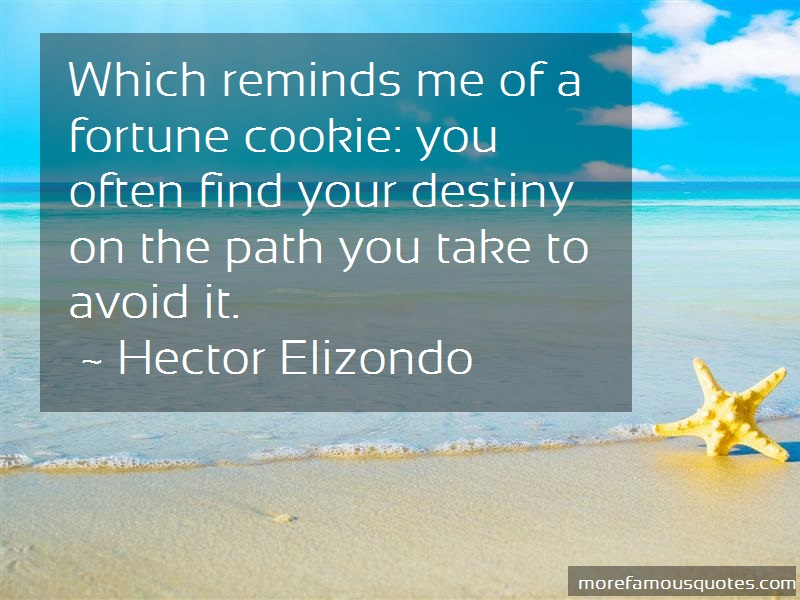 Hector Elizondo Quotes: Which Reminds Me Of A Fortune Cookie You