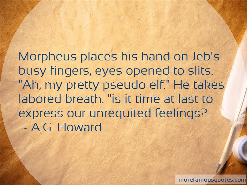 A.G. Howard Quotes: Morpheus places his hand on jebs busy
