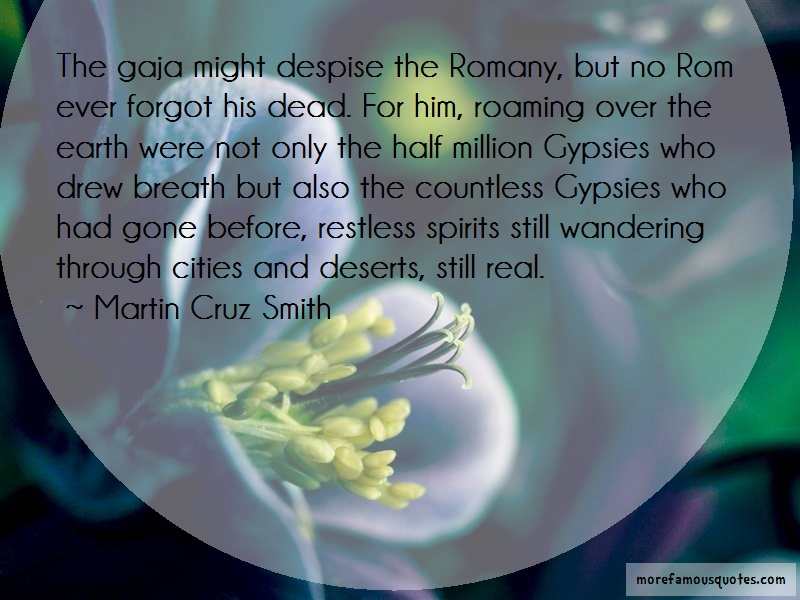 Martin Cruz Smith Quotes: The Gaja Might Despise The Romany But No
