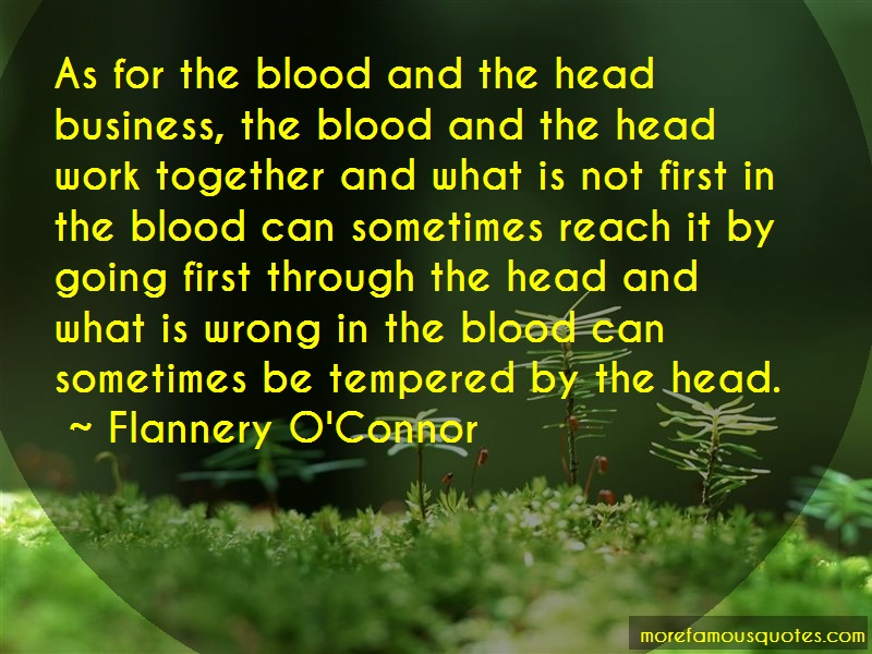 Flannery O'Connor Quotes: As for the blood and the head business