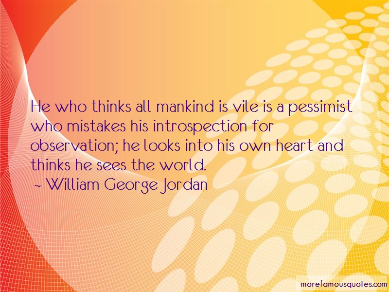 William George Jordan Quotes: He who thinks all mankind is vile is a