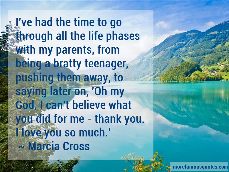Marcia Cross Quotes: Ive had the time to go through all the