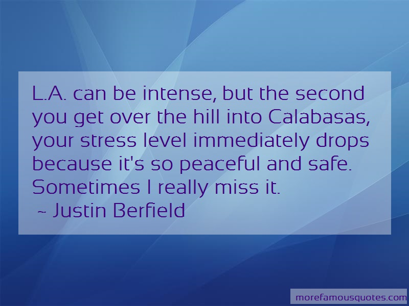 Justin Berfield Quotes: L a can be intense but the second you