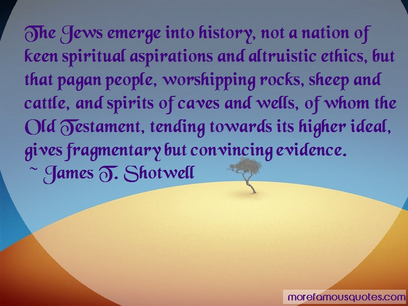James T. Shotwell Quotes: The Jews Emerge Into History Not A