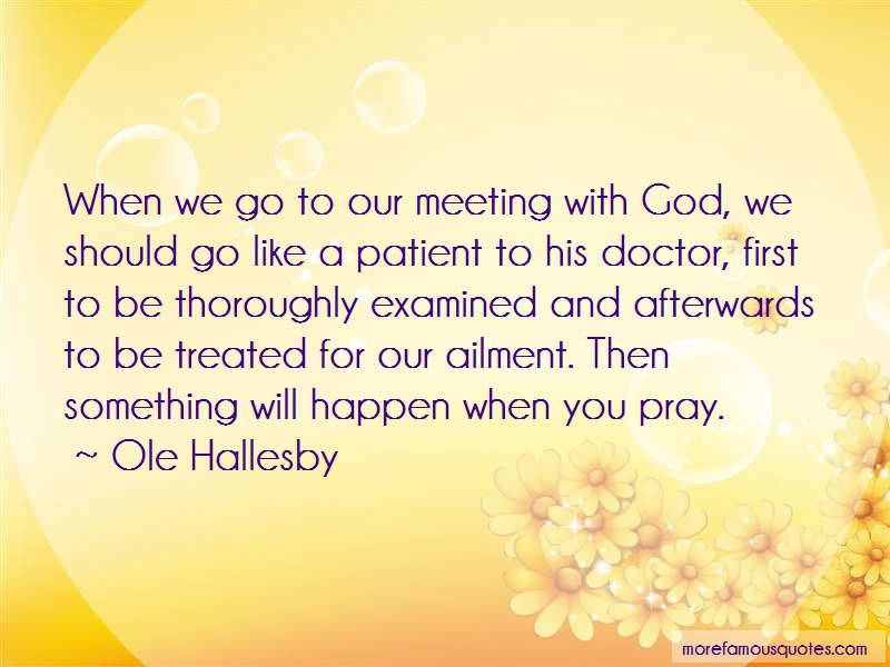 Ole Hallesby Quotes: When we go to our meeting with god we