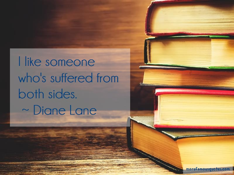 Diane Lane Quotes: I Like Someone Whos Suffered From Both
