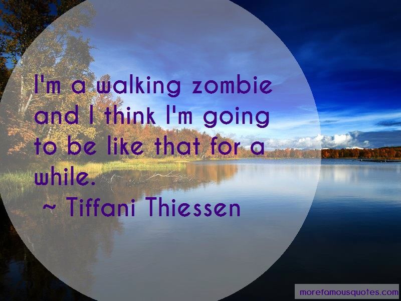 Tiffani Thiessen Quotes: Im A Walking Zombie And I Think Im Going