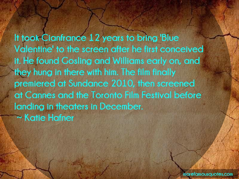 Katie Hafner Quotes: It took cianfrance 12 years to bring