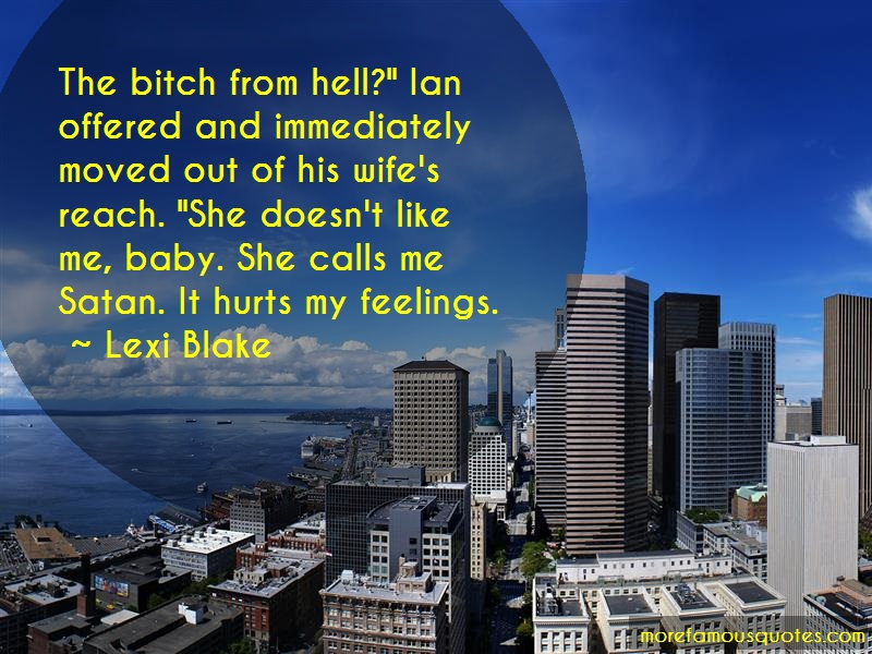 Lexi Blake Quotes: The bitch from hell ian offered and