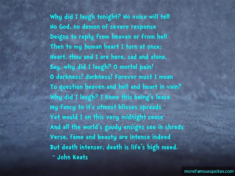 John Keats Quotes: Why did i laugh tonight no voice will