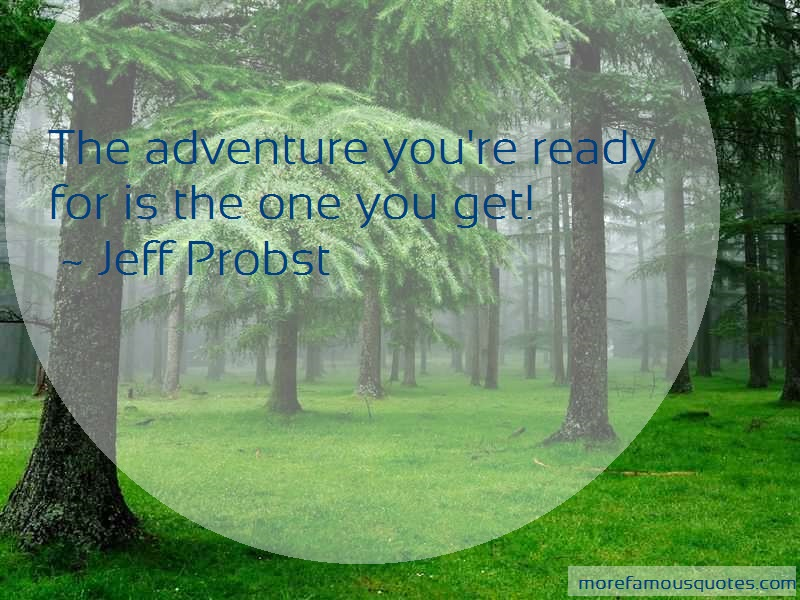 Jeff Probst Quotes: The adventure youre ready for is the one