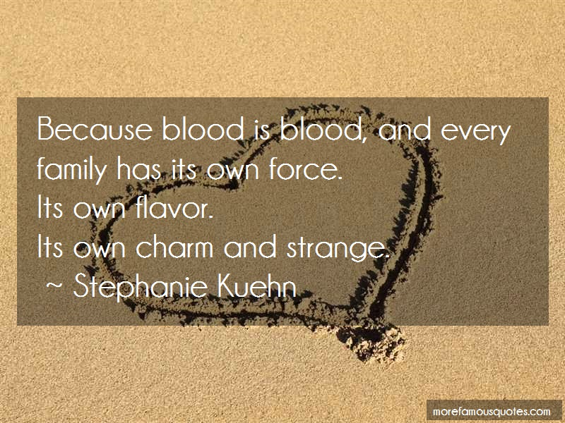 Stephanie Kuehn Quotes: Because blood is blood and every family