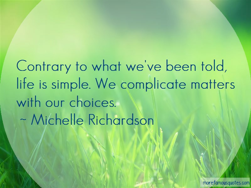 Michelle Richardson Quotes: Contrary To What Weve Been Told Life Is