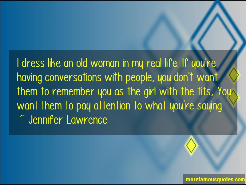 Jennifer Lawrence Quotes: I dress like an old woman in my real