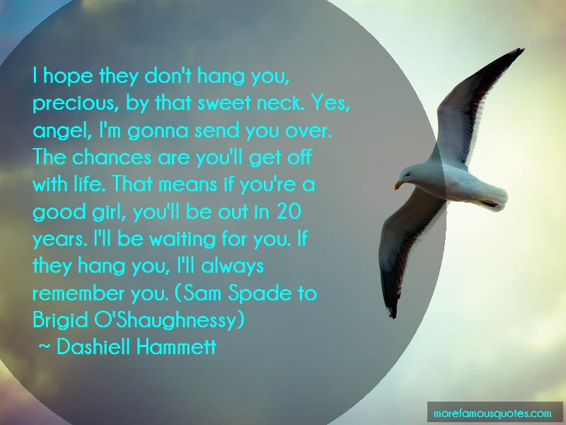 Dashiell Hammett Quotes: I Hope They Dont Hang You Precious By