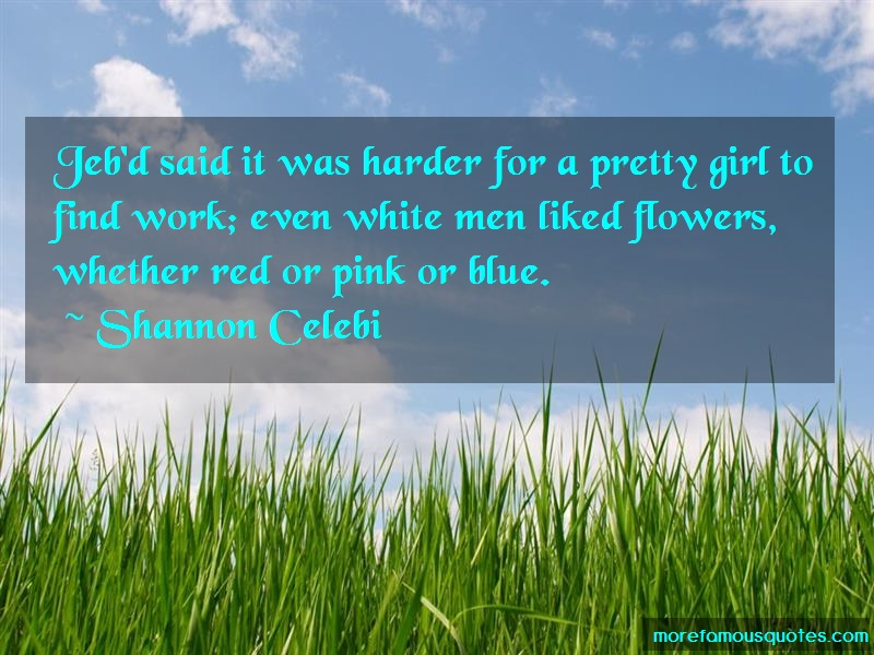 Shannon Celebi Quotes: Jebd said it was harder for a pretty