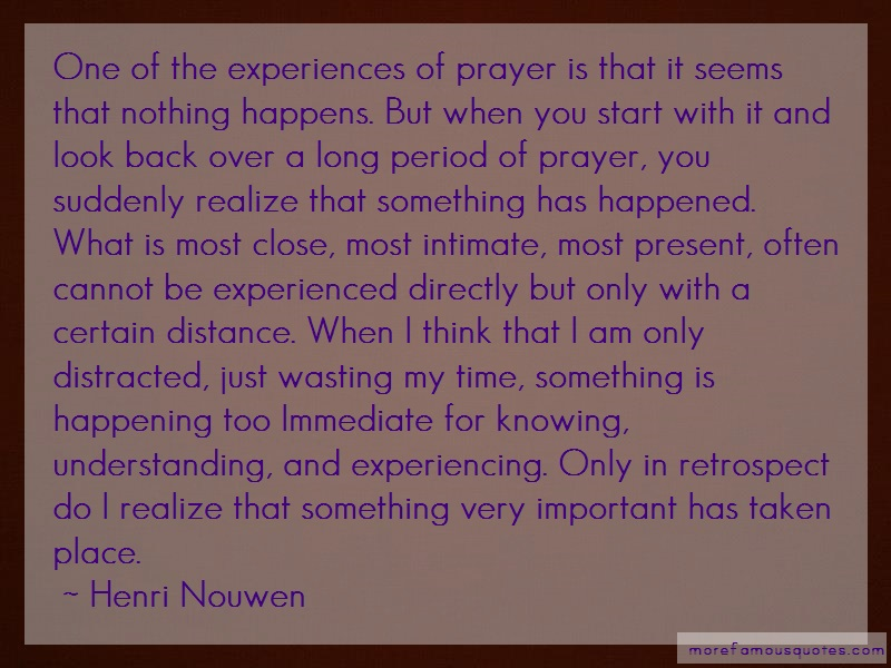 Henri Nouwen Quotes: One Of The Experiences Of Prayer Is That