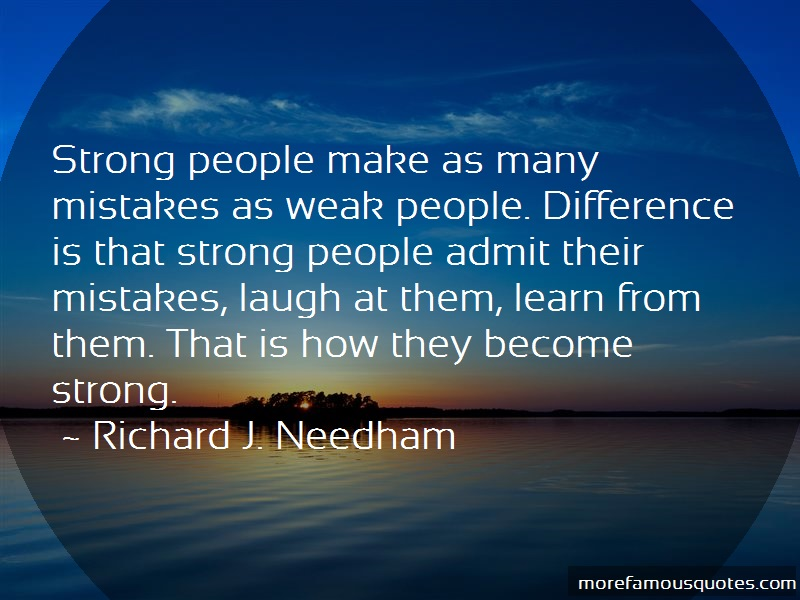 Richard J. Needham Quotes: Strong people make as many mistakes as