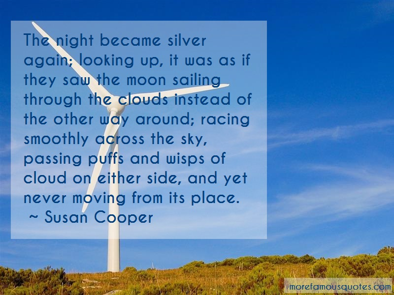 Susan Cooper Quotes: The night became silver again looking up