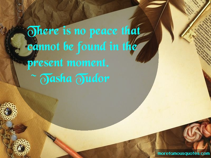 Tasha Tudor Quotes: There Is No Peace That Cannot Be Found
