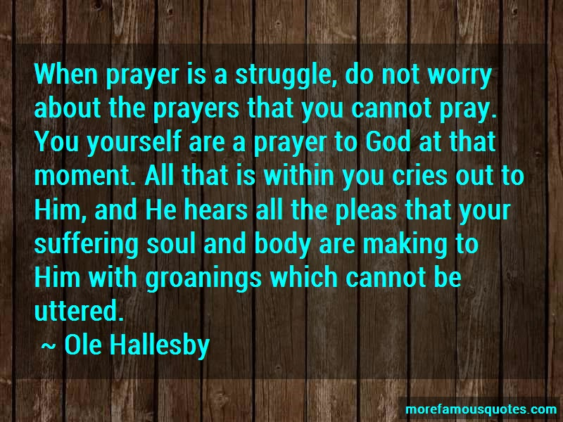 Ole Hallesby Quotes: When Prayer Is A Struggle Do Not Worry