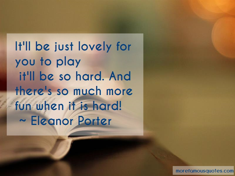 Eleanor Porter Quotes: Itll be just lovely for you to play itll