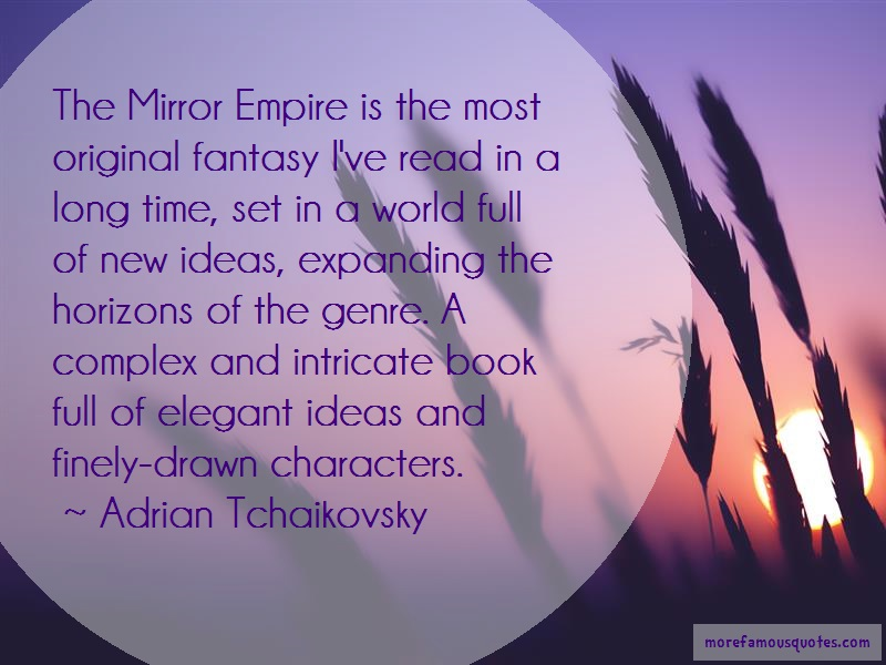 Adrian Tchaikovsky Quotes: The mirror empire is the most original