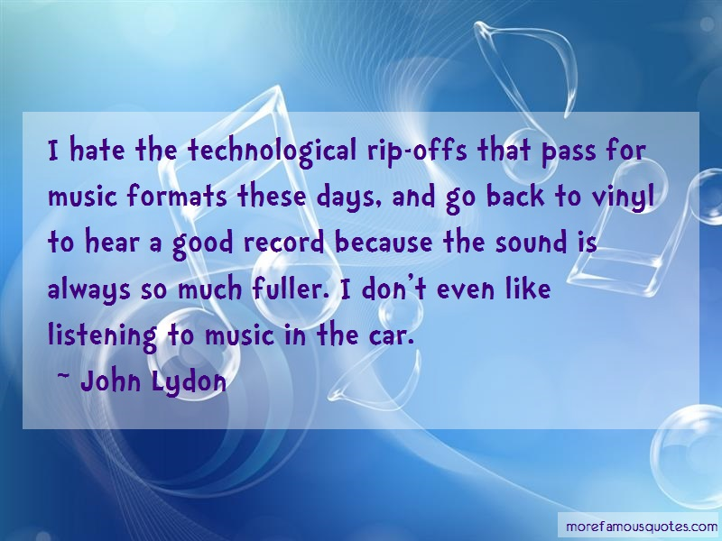 John Lydon Quotes: I Hate The Technological Rip Offs That