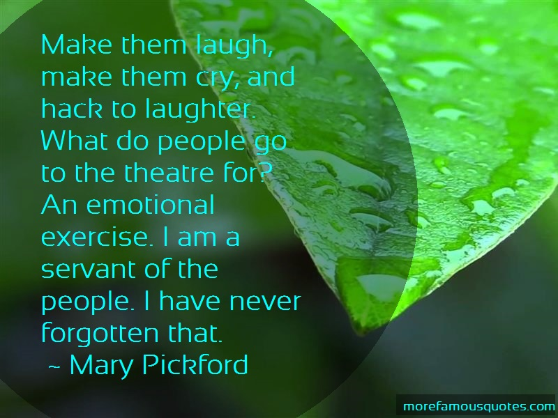 Mary Pickford Quotes: Make them laugh make them cry and hack
