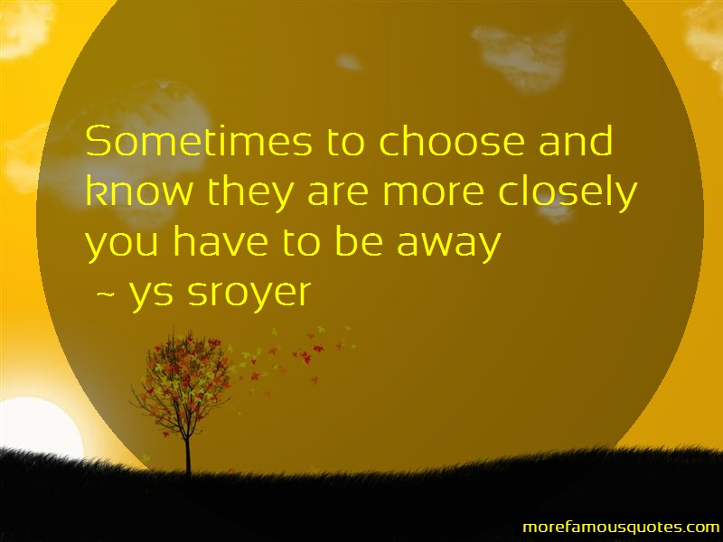 Ys Sroyer Quotes: Sometimes to choose and know they are