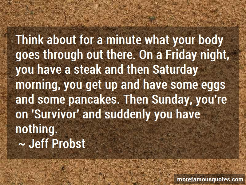 Jeff Probst Quotes: Think about for a minute what your body