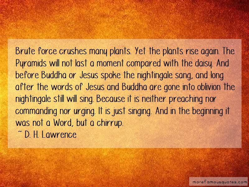 D.H. Lawrence Quotes: Brute Force Crushes Many Plants Yet The