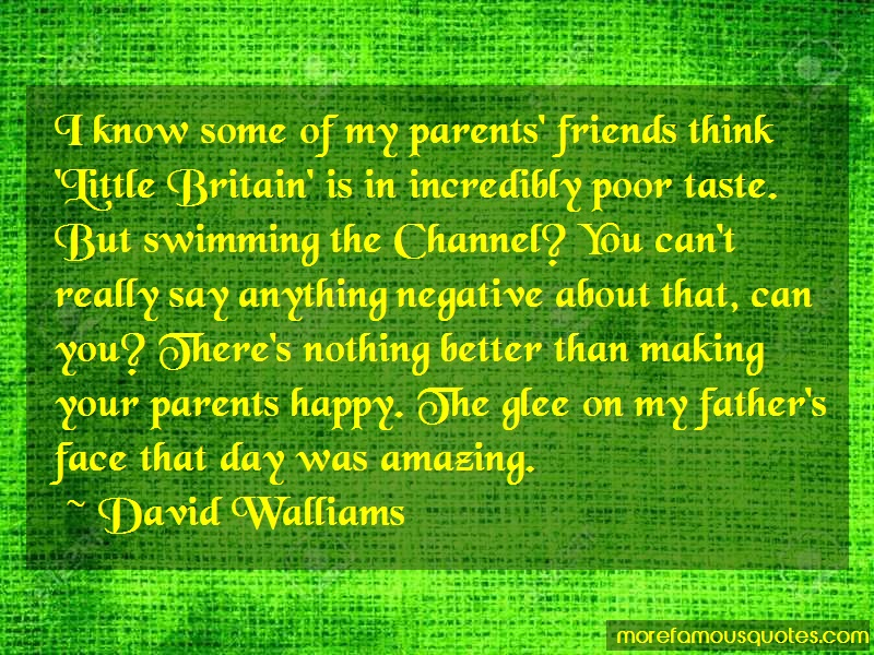 David Walliams Quotes: I know some of my parents friends think