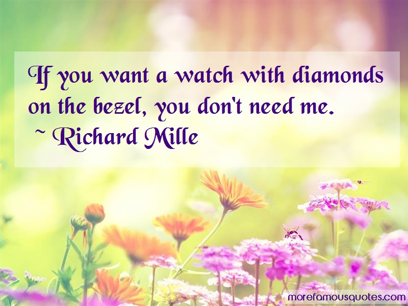 Richard Mille Quotes: If You Want A Watch With Diamonds On The