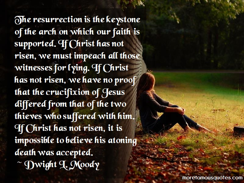 Dwight L. Moody Quotes: The Resurrection Is The Keystone Of The