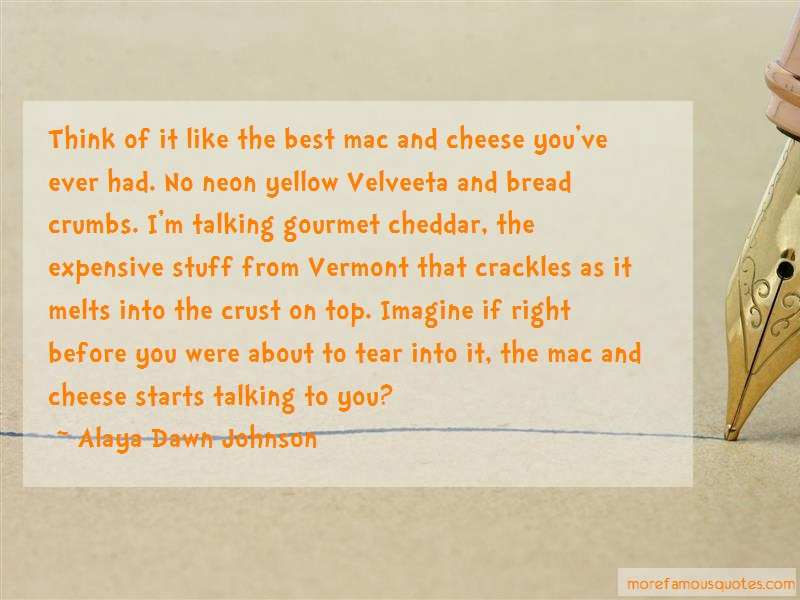 Alaya Dawn Johnson Quotes: Think Of It Like The Best Mac And Cheese