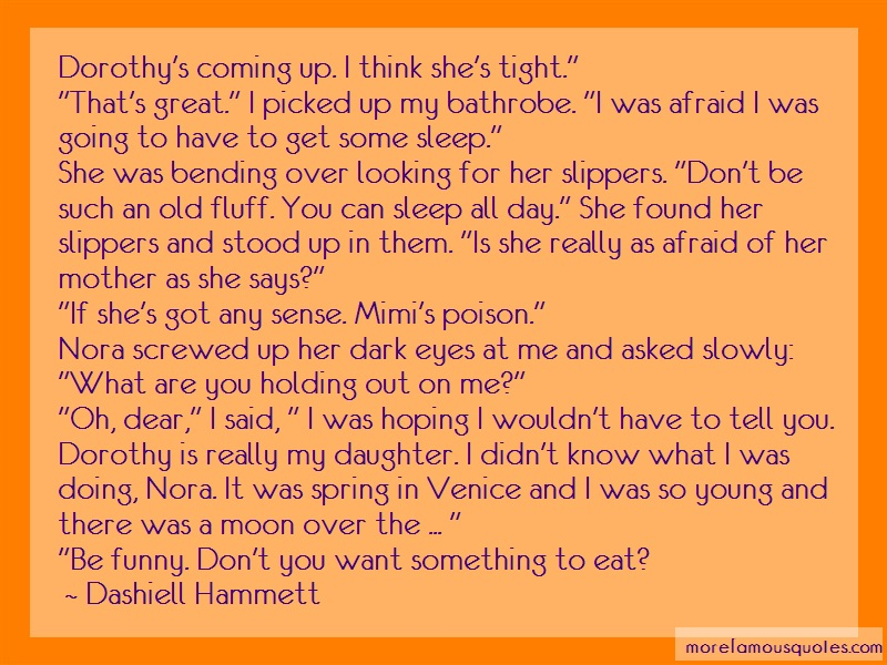 Dashiell Hammett Quotes: Dorothys coming up i think shes tight