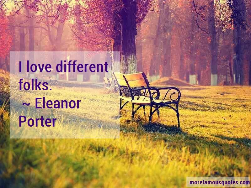 Eleanor Porter Quotes: I love different folks