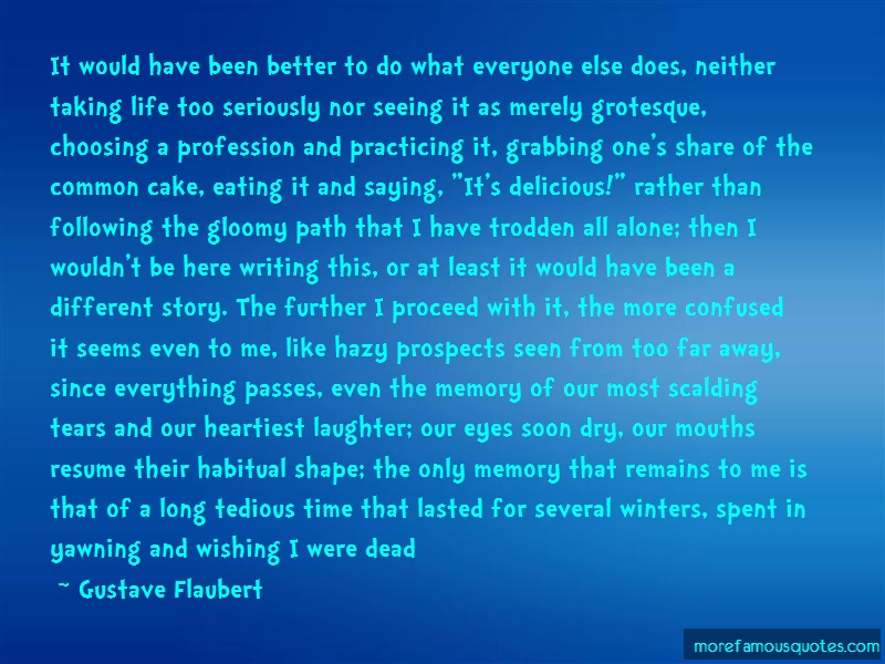 Gustave Flaubert Quotes: It would have been better to do what