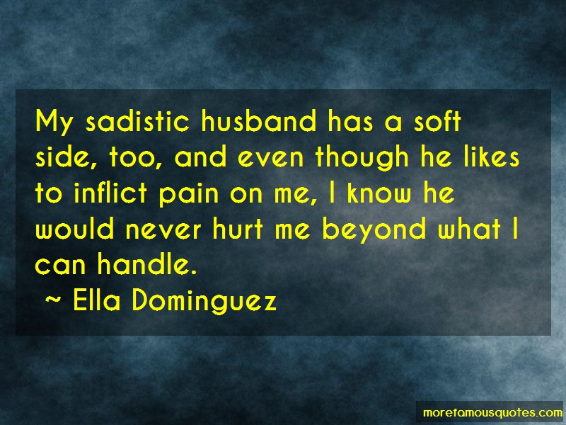 Ella Dominguez Quotes: My sadistic husband has a soft side too