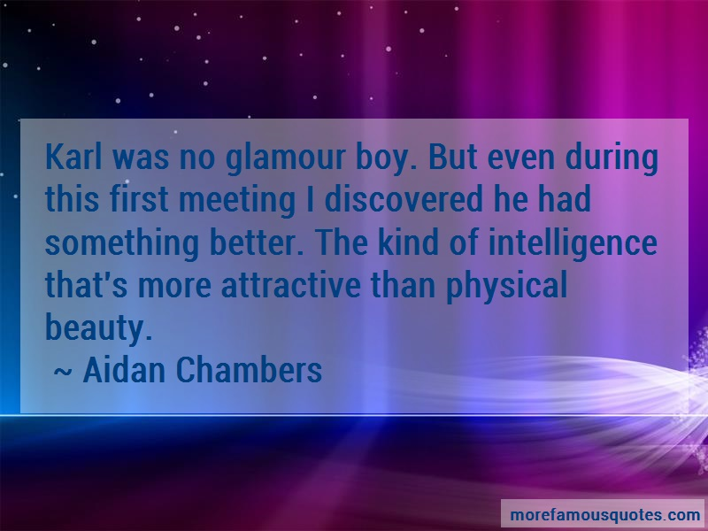 Aidan Chambers Quotes: Karl was no glamour boy but even during