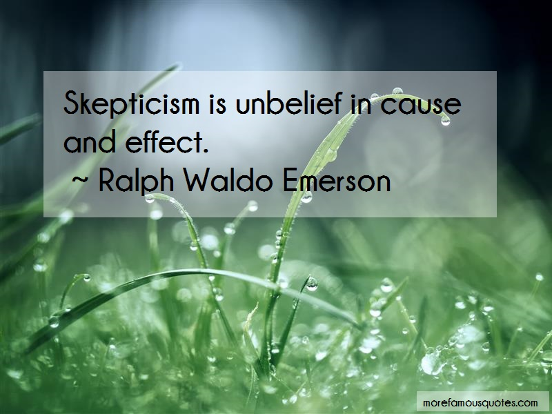 Ralph Waldo Emerson Quotes: Skepticism Is Unbelief In Cause And