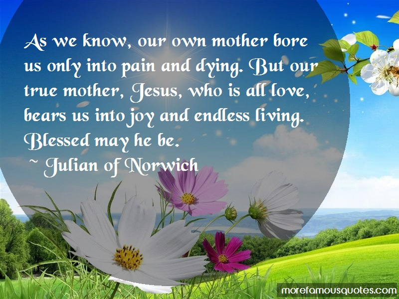 Julian Of Norwich Quotes: As we know our own mother bore us only