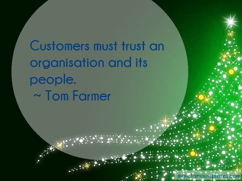 Tom Farmer Quotes: Customers Must Trust An Organisation And