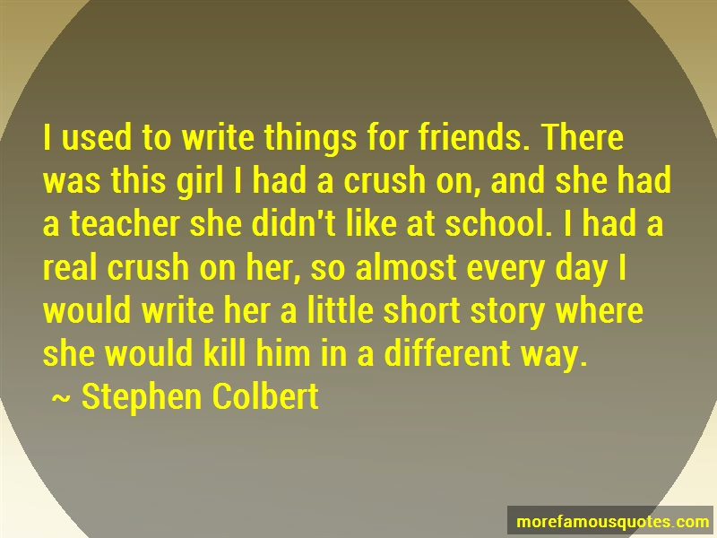 Stephen Colbert Quotes: I Used To Write Things For Friends There