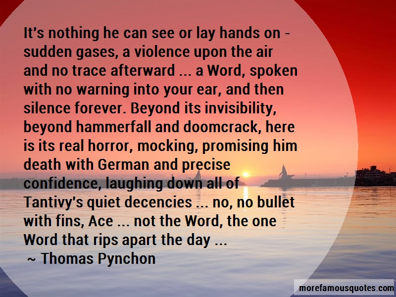 Thomas Pynchon Quotes: Its nothing he can see or lay hands on