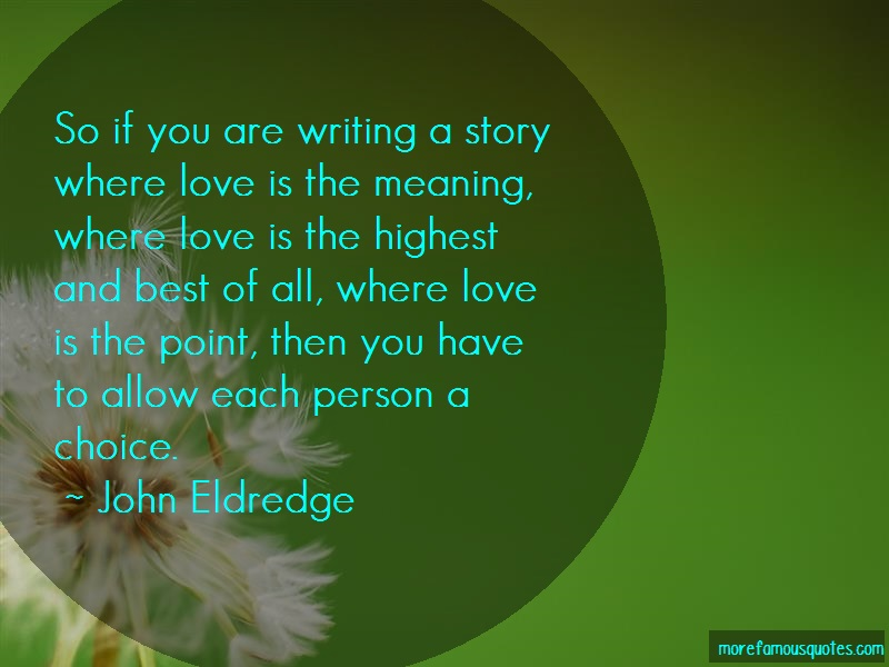John Eldredge Quotes: So if you are writing a story where love