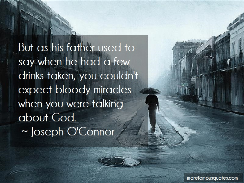 Joseph O'Connor Quotes: But as his father used to say when he
