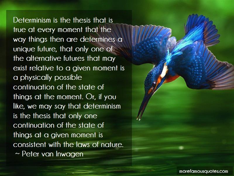 Peter Van Inwagen Quotes: Determinism Is The Thesis That Is True