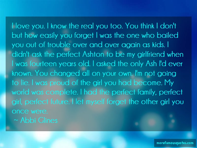 Abbi Glines Quotes: I Love You I Know The Real You Too You